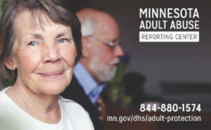 Report Elder Abuse - Indentifying Abuse and Reporting Your Concerns is Critical. There is a Minnesota Adult Abuse Reporting Center Hot Line Answered 24 hours/day at 1-855-880-1574